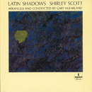 Latin Shadows/Shirley Scott