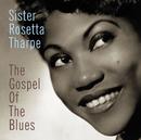 The Gospel Of The Blues/Sister Rosetta Tharpe