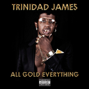 All Gold Everything/Trinidad James