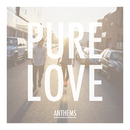 Anthems/Pure Love