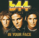 In Your Face/Before Four