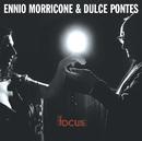 FOCUS/エンニオ・モリコーネ&ドゥルス・ポンテス/Ennio Morricone