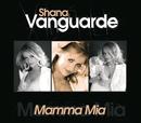 Mamma Mia/Shana Vanguarde