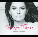 When You Kiss Me (International Version)/Shania Twain