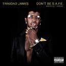 Don't Be S.A.F.E./Trinidad James