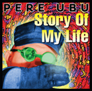 Story Of My Life (Expanded)/Pere Ubu