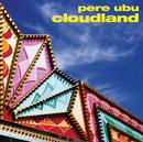 Cloudland (Remastered & Expanded)/Pere Ubu