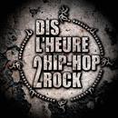 Dis L'Heure 2 Hip Hop Rock / Ready Or Not/Les Sales Gosses, UVR