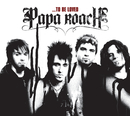 ...To Be Loved (Explicit Version)/Papa Roach