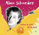 Entre Le Zist Et Le Zest/Alain Schneider