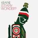 Is It Any Wonder? (International maxi)/Keane