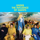 Under The Influence Of Giants/Under The Influence of Giants