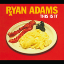This Is It (International Version)/Ryan Adams