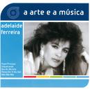 A Arte E A Música De Adelaide Ferreira/Adelaide Ferreira