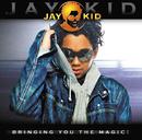 Bringing You The Magic ! (Intl. version)/Jay-Kid
