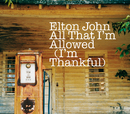 All That I'm Allowed (I'm Thankful) (UK/ EU Comm 2 Trk)/Elton John