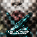 Kisses Down Low/Kelly Rowland