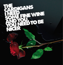 I Need Some Fine Wine And You, You Need To Be Nicer/The Cardigans