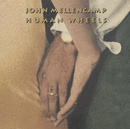 Human Wheels (Remastered)/John Mellencamp