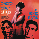 Pedro Biker Sings The Song Is You/Pedro Biker