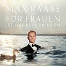Für Frauen ist das kein Problem/Max Raabe