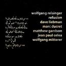Refusion/Wolfgang Reisinger, Dave Liebman, Marc Ducret, Matthew Garrison, Jean Paul Celea, Wolfgang Mitterer