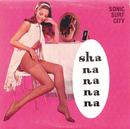 Sha Na Na Na Na/Sonic Surf City