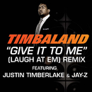 Give It To Me (Laugh At Em) Remix (Edited Version) (feat. Justin Timberlake, JAY-Z)/Timbaland