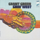 Goin' West (The Rudy Van Gelder Edition)/Grant Green
