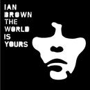 ザ・ワールド・イズ・ユアーズ/Ian Brown