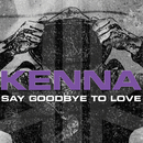 Say Goodbye To Love/Kenna