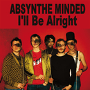 I'll Be Alright/Absynthe Minded
