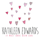 It Must Have Been Love/Kathleen Edwards