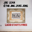 Lucio Starts Fires/Joe Lean & The Jing Jang Jong