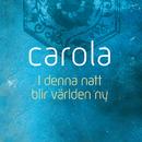 I denna natt blir världen ny/Carola