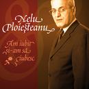 Nelu Ploiesteanu - Am Iubit Si-am Sa Iubesc (eAlbum)/Nelu Ploiesteanu