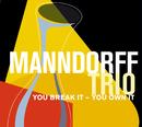 You Break It - You Own It/Manndorff Trio