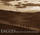 What Do I Do With My Heart/Eagles
