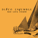 Bad Luck Charm/Disco Ensemble
