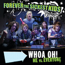 Woah Oh! (Me vs Everyone)/Forever The Sickest Kids