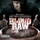 CTE Presents Blood Raw My Life The True Testimony/Blood Raw