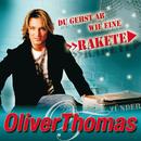 Du gehst ab wie eine Rakete/Oliver Thomas