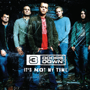 It's Not My Time (Int'l ECD)/3 Doors Down