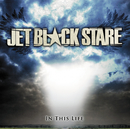 In This Life/Jet Black Stare