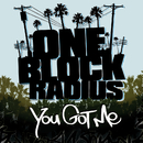 You Got Me/One Block Radius