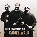 Camel Walk/Maria Kannegaard Trio