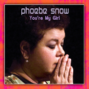 You're My Girl (2008/Live At Woodstock)/Phoebe Snow