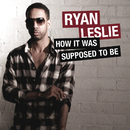 How It Was Supposed To Be/Ryan Leslie
