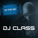 I'm The Ish (Edited Version)/DJ Class