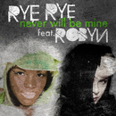 Never Will Be Mine (feat. Robyn)/Rye Rye
